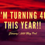 January 1, 2020 (Turning 40 This year!)